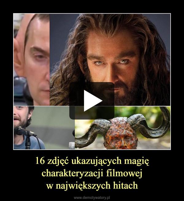 16 zdjęć ukazujących magię charakteryzacji filmowejw największych hitach –