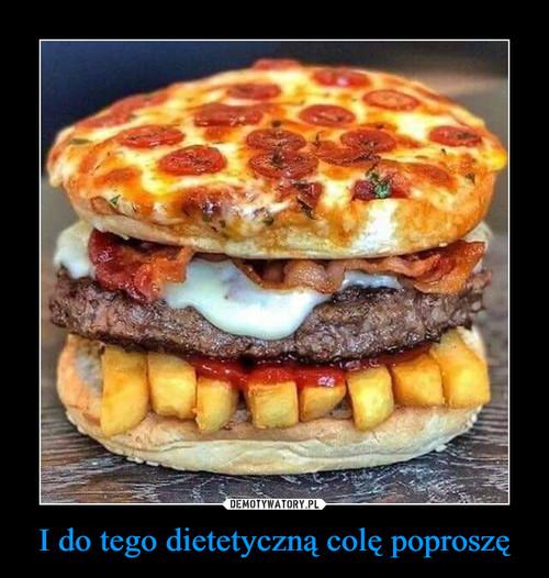 I do tego dietetyczną colę poproszę