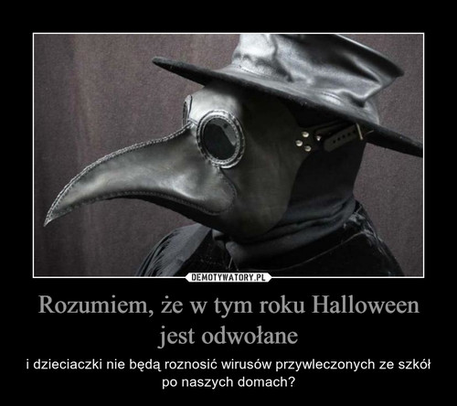 Rozumiem, że w tym roku Halloween jest odwołane