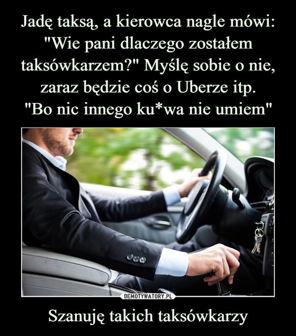 Szanuję takich taksówkarzy –