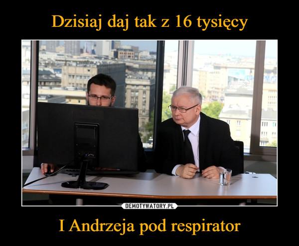 I Andrzeja pod respirator –