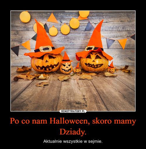 Po co nam Halloween, skoro mamy Dziady.