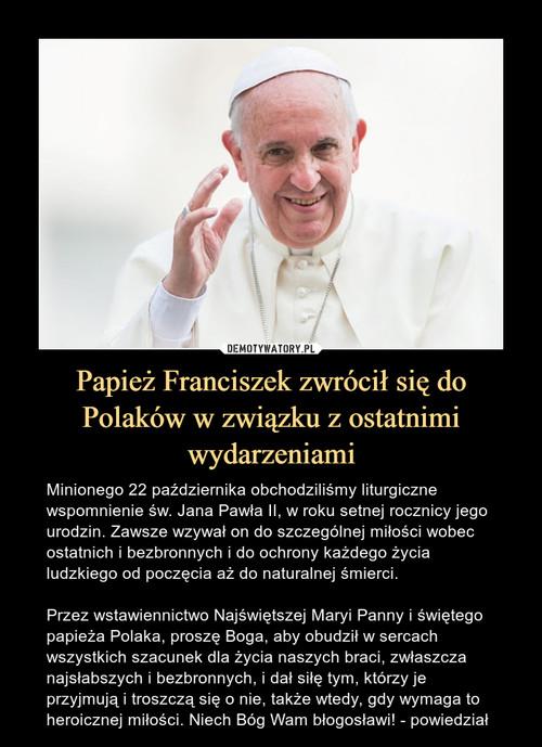 Papież Franciszek zwrócił się do Polaków w związku z ostatnimi wydarzeniami