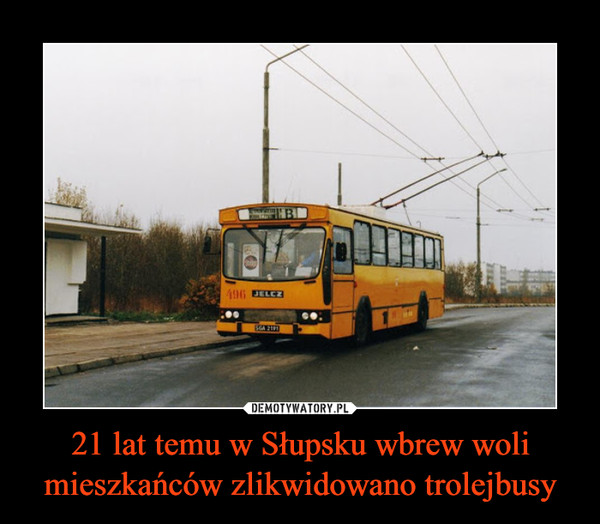 21 lat temu w Słupsku wbrew woli mieszkańców zlikwidowano trolejbusy –