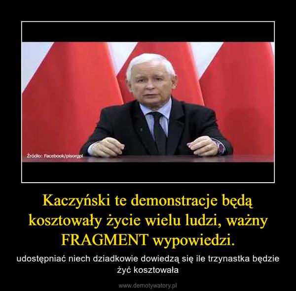 Kaczyński te demonstracje będą kosztowały życie wielu ludzi, ważny FRAGMENT wypowiedzi. – udostępniać niech dziadkowie dowiedzą się ile trzynastka będzie żyć kosztowała
