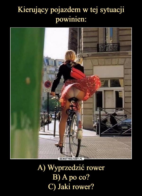 A) Wyprzedzić rowerB) A po co?C) Jaki rower? –