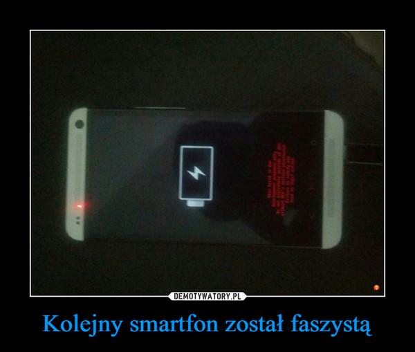 Kolejny smartfon został faszystą –