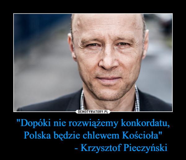 """""""Dopóki nie rozwiążemy konkordatu, Polska będzie chlewem Kościoła""""                     - Krzysztof Pieczyński –"""