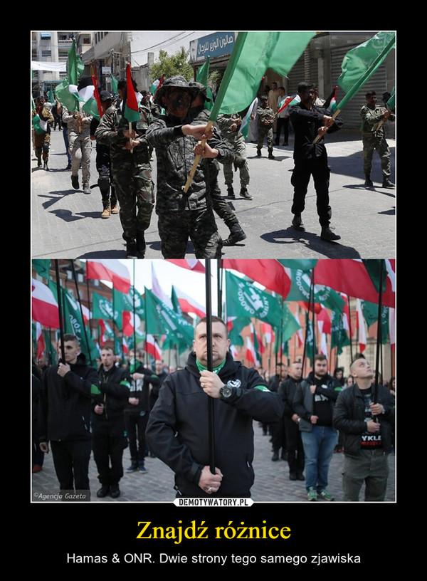 Znajdź różnice – Hamas & ONR. Dwie strony tego samego zjawiska