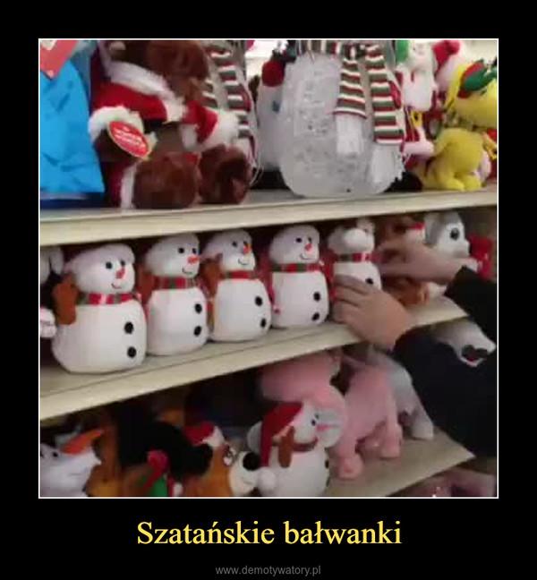 Szatańskie bałwanki –