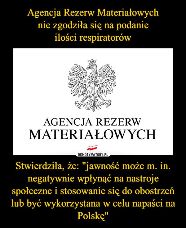 """Stwierdziła, że: """"jawność może m. in. negatywnie wpłynąć na nastroje społeczne i stosowanie się do obostrzeń lub być wykorzystana w celu napaści na Polskę"""" –"""