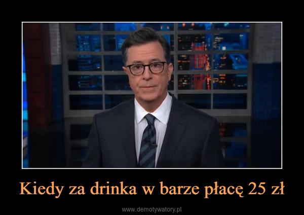 Kiedy za drinka w barze płacę 25 zł –