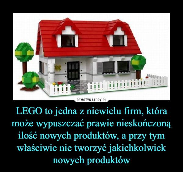 LEGO to jedna z niewielu firm, która może wypuszczać prawie nieskończoną ilość nowych produktów, a przy tym właściwie nie tworzyć jakichkolwiek nowych produktów –
