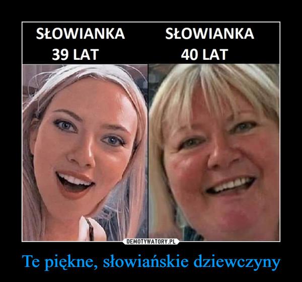 Te piękne, słowiańskie dziewczyny –
