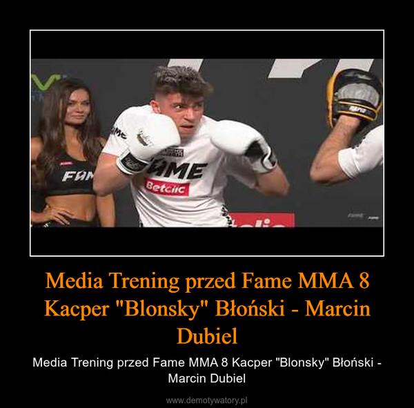 """Media Trening przed Fame MMA 8 Kacper """"Blonsky"""" Błoński - Marcin Dubiel – Media Trening przed Fame MMA 8 Kacper """"Blonsky"""" Błoński - Marcin Dubiel"""