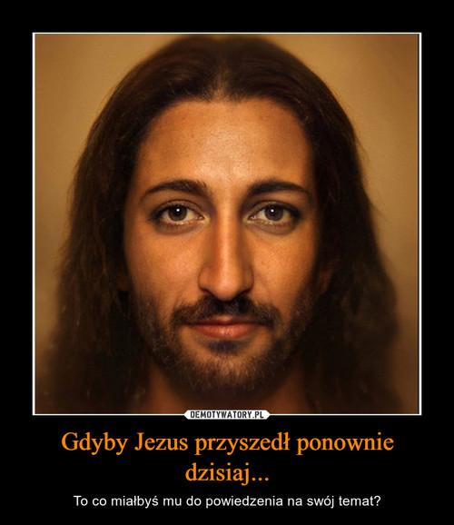 Gdyby Jezus przyszedł ponownie dzisiaj...
