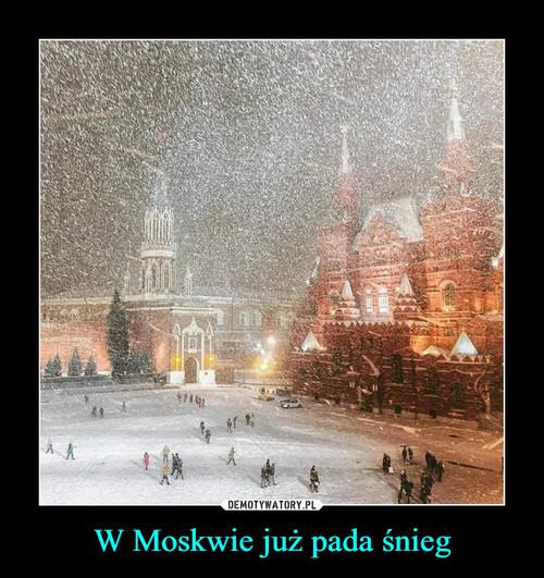W Moskwie już pada śnieg
