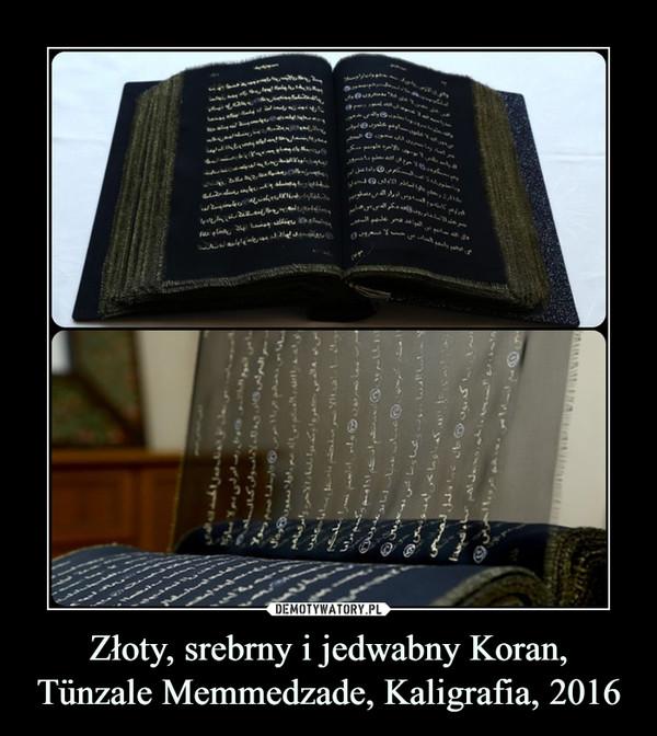 Złoty, srebrny i jedwabny Koran, Tünzale Memmedzade, Kaligrafia, 2016 –