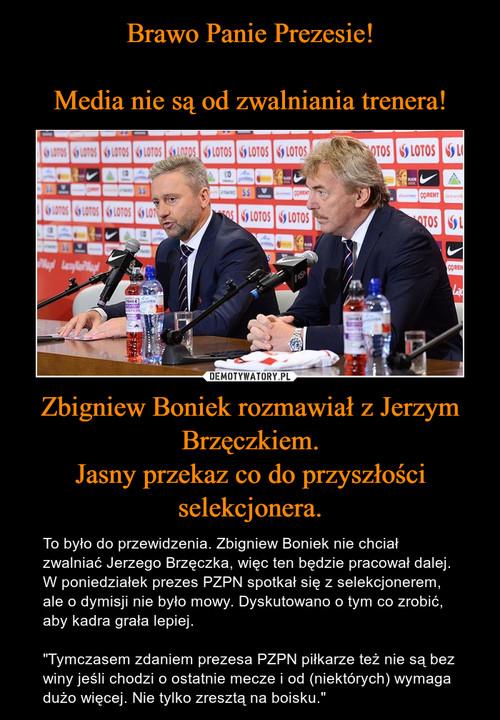 Brawo Panie Prezesie!  Media nie są od zwalniania trenera! Zbigniew Boniek rozmawiał z Jerzym Brzęczkiem. Jasny przekaz co do przyszłości selekcjonera.