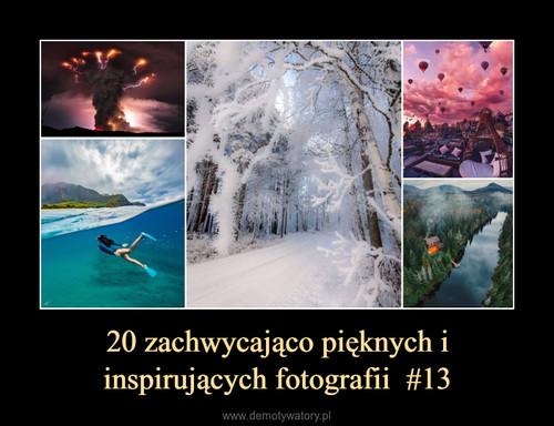 20 zachwycająco pięknych i inspirujących fotografii  #13