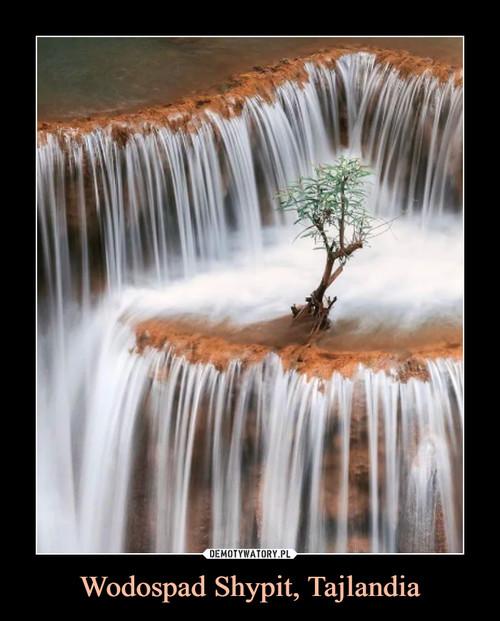 Wodospad Shypit, Tajlandia