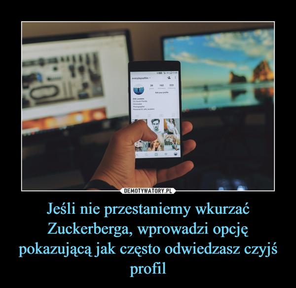 Jeśli nie przestaniemy wkurzać Zuckerberga, wprowadzi opcję pokazującą jak często odwiedzasz czyjś profil –