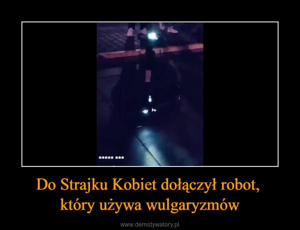 Do Strajku Kobiet dołączył robot, który używa wulgaryzmów –