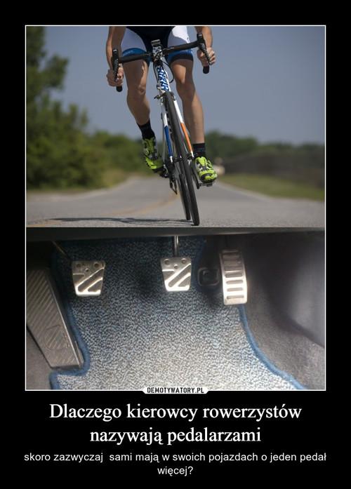 Dlaczego kierowcy rowerzystów nazywają pedalarzami