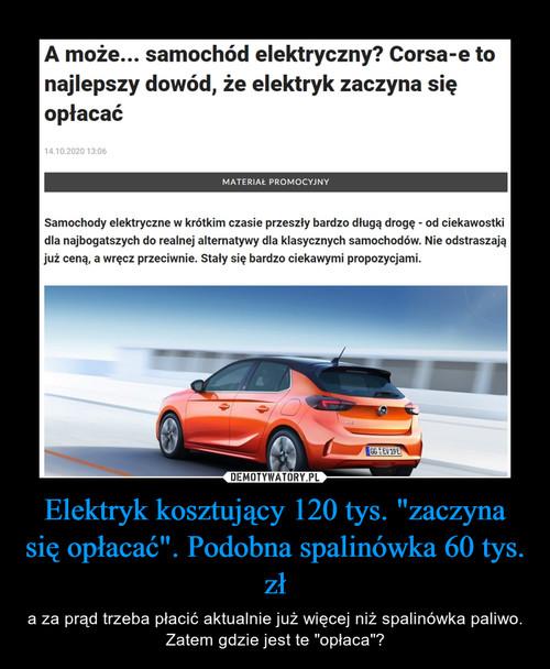 """Elektryk kosztujący 120 tys. """"zaczyna się opłacać"""". Podobna spalinówka 60 tys. zł"""
