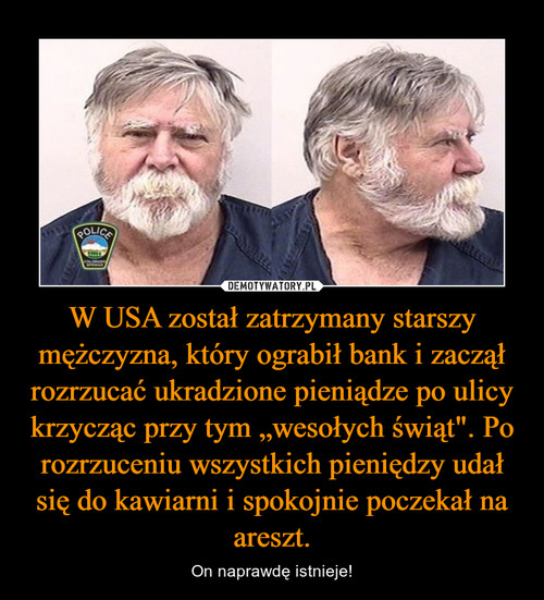 """W USA został zatrzymany starszy mężczyzna, który ograbił bank i zaczął rozrzucać ukradzione pieniądze po ulicy krzycząc przy tym """"wesołych świąt"""". Po rozrzuceniu wszystkich pieniędzy udał się do kawiarni i spokojnie poczekał na areszt."""