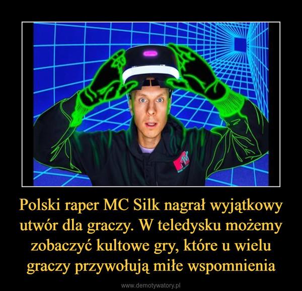 Polski raper MC Silk nagrał wyjątkowy utwór dla graczy. W teledysku możemy zobaczyć kultowe gry, które u wielu graczy przywołują miłe wspomnienia –