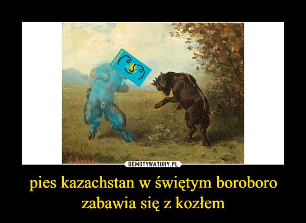pies kazachstan w świętym boroboro zabawia się z kozłem –