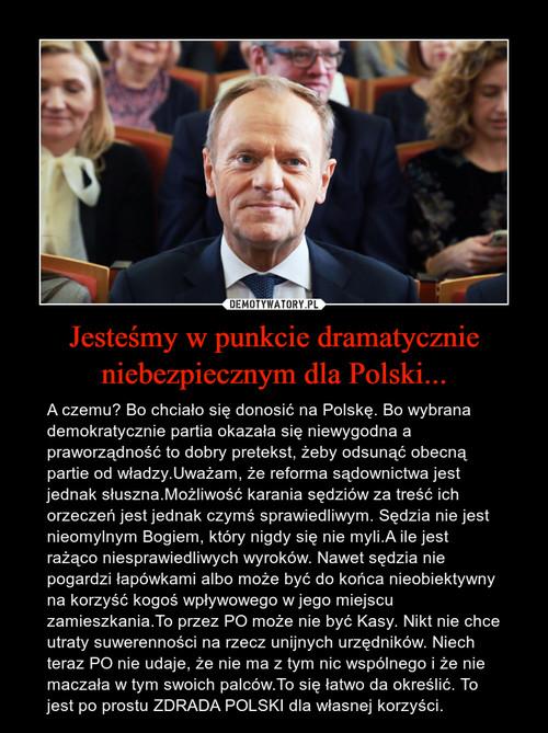 Jesteśmy w punkcie dramatycznie niebezpiecznym dla Polski...