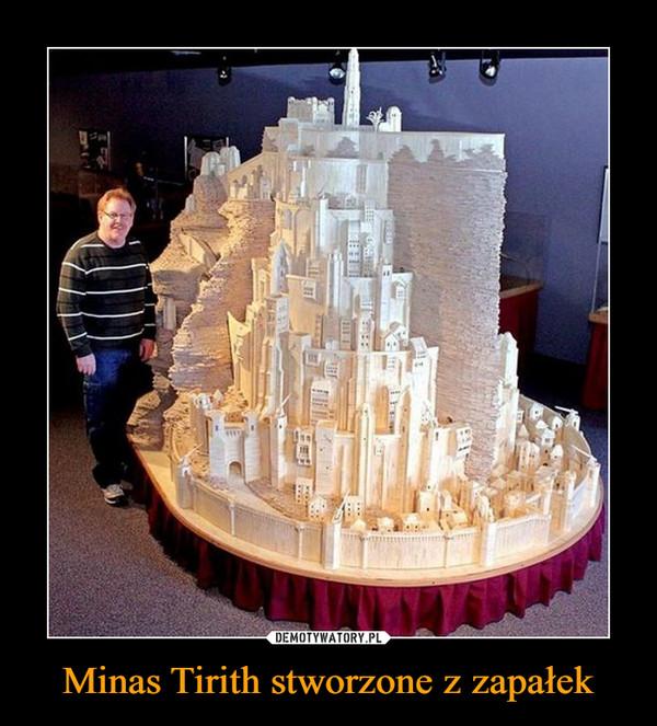 Minas Tirith stworzone z zapałek –