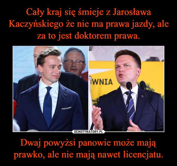 Dwaj powyżsi panowie może mają prawko, ale nie mają nawet licencjatu. –