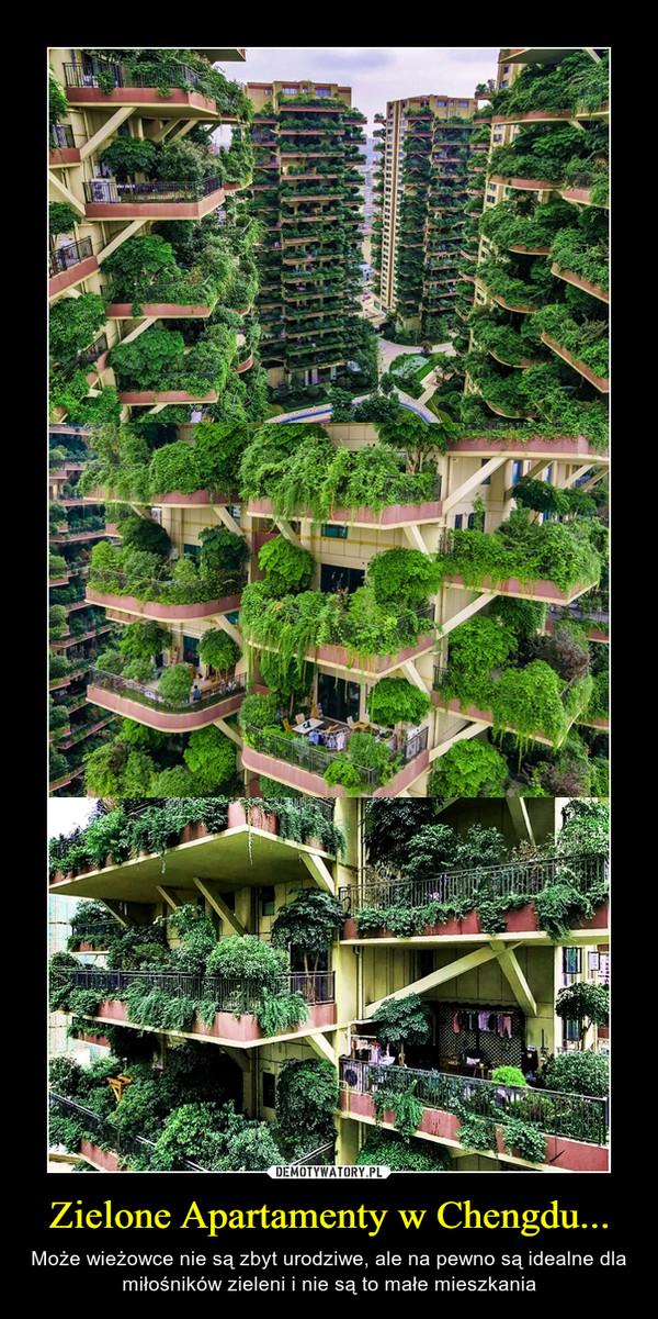 Zielone Apartamenty w Chengdu... – Może wieżowce nie są zbyt urodziwe, ale na pewno są idealne dla miłośników zieleni i nie są to małe mieszkania