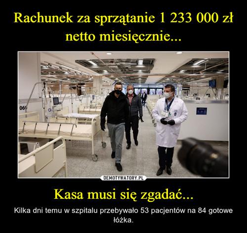 Rachunek za sprzątanie 1 233 000 zł netto miesięcznie... Kasa musi się zgadać...