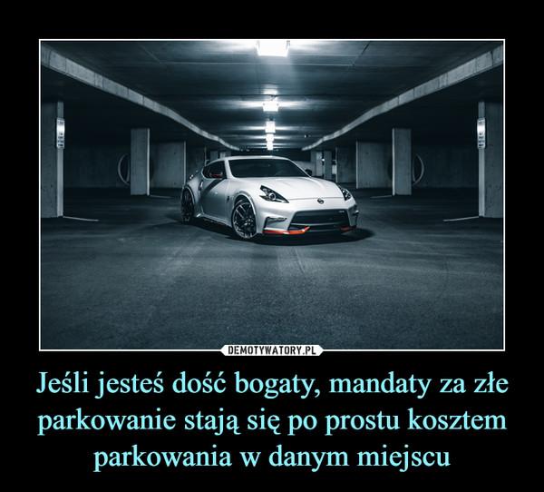 Jeśli jesteś dość bogaty, mandaty za złe parkowanie stają się po prostu kosztem parkowania w danym miejscu –
