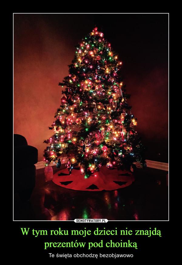 W tym roku moje dzieci nie znajdą prezentów pod choinką – Te święta obchodzę bezobjawowo