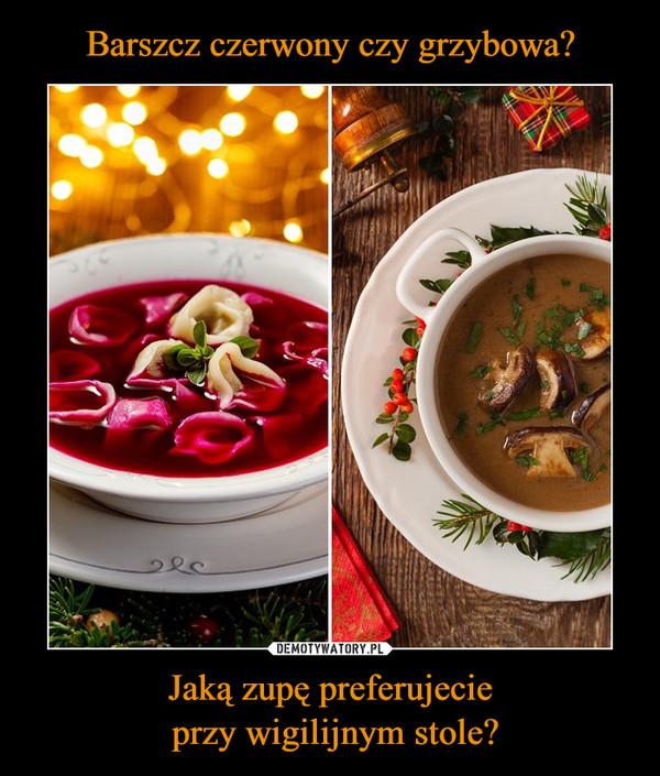 Jaką zupę preferujecie przy wigilijnym stole? –