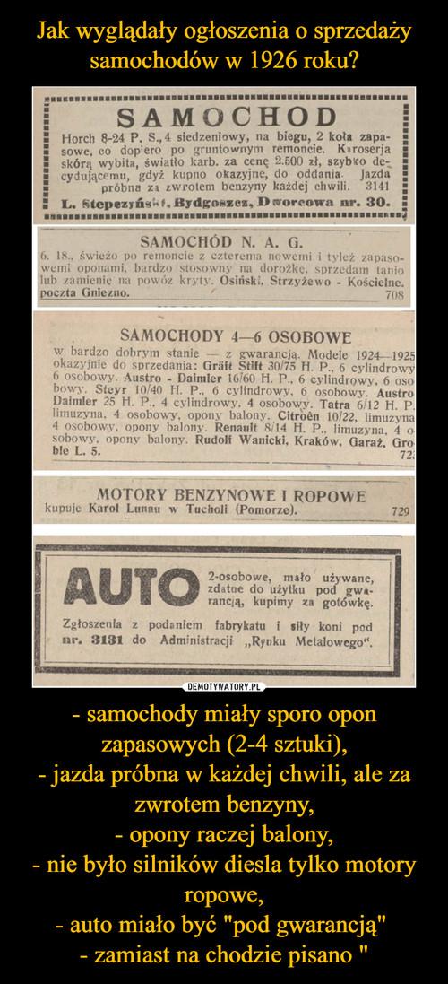 """Jak wyglądały ogłoszenia o sprzedaży samochodów w 1926 roku? - samochody miały sporo opon zapasowych (2-4 sztuki), - jazda próbna w każdej chwili, ale za zwrotem benzyny, - opony raczej balony, - nie było silników diesla tylko motory ropowe, - auto miało być """"pod gwarancją""""  - zamiast na chodzie pisano """""""