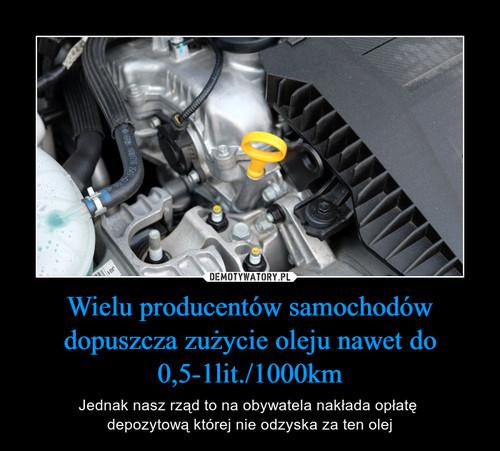 Wielu producentów samochodów dopuszcza zużycie oleju nawet do 0,5-1lit./1000km