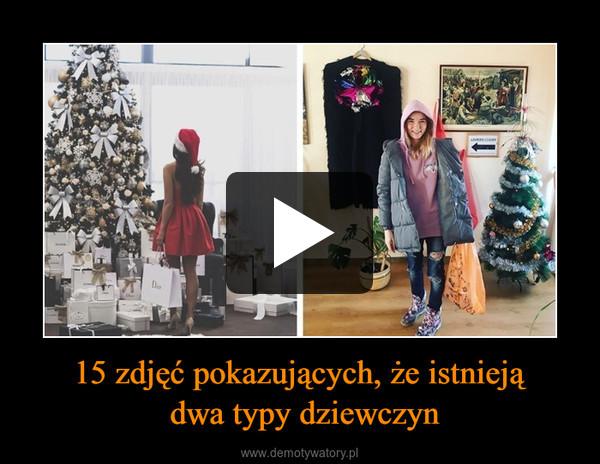 15 zdjęć pokazujących, że istnieją dwa typy dziewczyn –