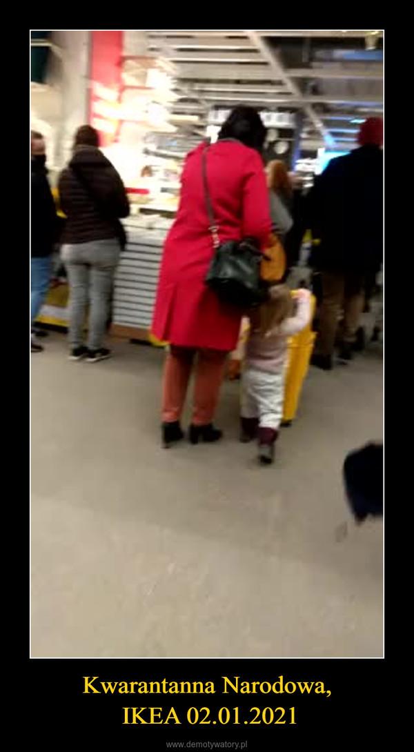Kwarantanna Narodowa, IKEA 02.01.2021 –