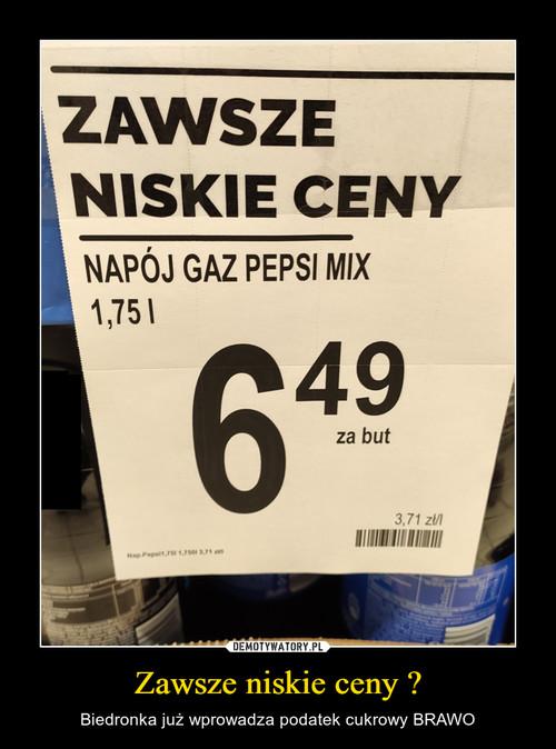 Zawsze niskie ceny ?