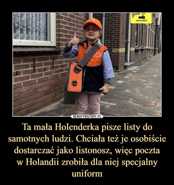 Ta mała Holenderka pisze listy do samotnych ludzi. Chciała też je osobiście dostarczać jako listonosz, więc pocztaw Holandii zrobiła dla niej specjalny uniform –