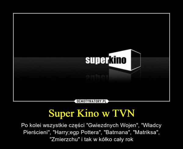 """Super Kino w TVN – Po kolei wszystkie części """"Gwiezdnych Wojen"""", """"Władcy Pierścieni"""", """"Harry;egp Pottera"""", """"Batmana"""", """"Matriksa"""", """"Zmierzchu"""" i tak w kółko cały rok"""