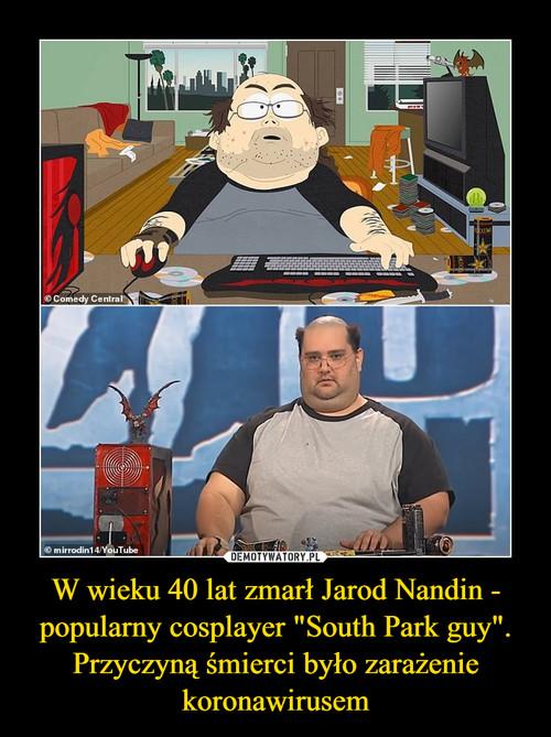 """W wieku 40 lat zmarł Jarod Nandin - popularny cosplayer """"South Park guy"""". Przyczyną śmierci było zarażenie koronawirusem"""