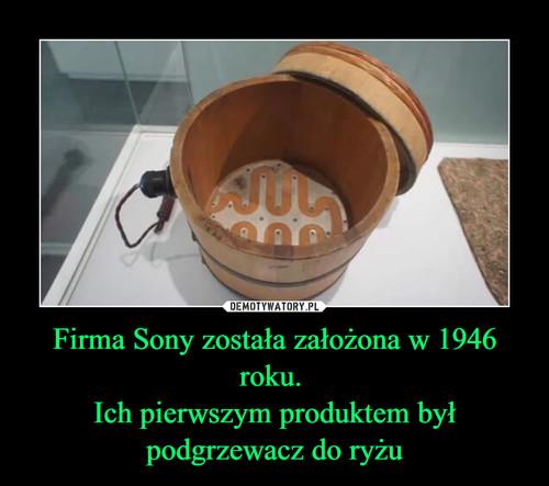 Firma Sony została założona w 1946 roku.  Ich pierwszym produktem był podgrzewacz do ryżu