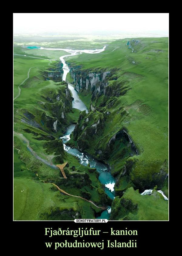 Fjaðrárgljúfur – kanionw południowej Islandii –